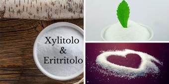 Sostituti di zucchero: Xilitolo ed Eritritolo